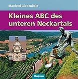 Kleines ABC des unteren Neckartals: von Lauffen bis Mannheim