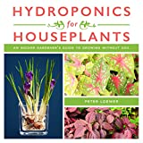 Hydroponics for Houseplants: An Indoor Gardener's Guide to Growing Without Soil