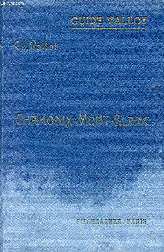 CHAMONIX MONT-BLANC / GUIDE VALLOT / FASCICULE 1 - MOYENNE MONTAGNE.