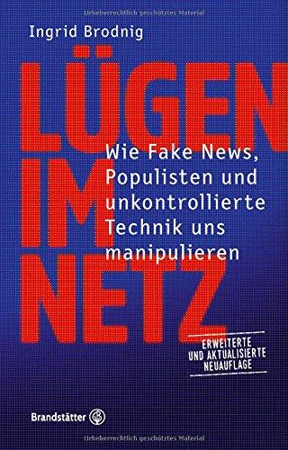 Tipps gegen Manipulation und Mobbing: Lügen im Netz. Wie Fake News, Hass, Populisten und unkontrollierte Technik uns manipulieren. Erweiterte und aktualisierte Neuauflage