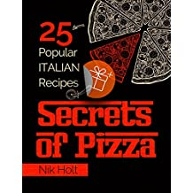 Secrets of Pizza: 25 popular Italian recipes (English Edition)