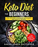 Keto Diet for Beginners: The Keto Diet Cookbook with Quick and Healthy Recipes