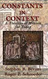 Constants in Context: A Theology of Mission for Today (American Society of Missiology)
