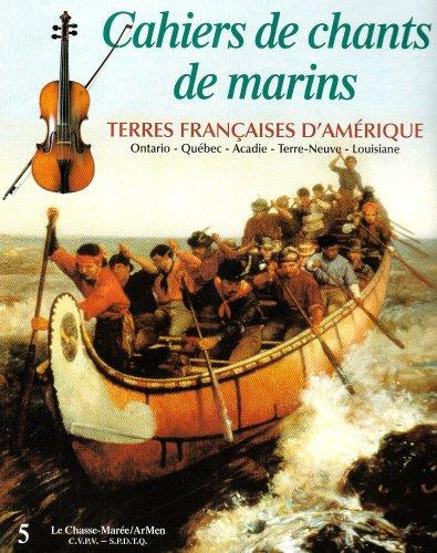 Cahiers de chants de marins : Volume 5, Terres franaises d'Amrique
