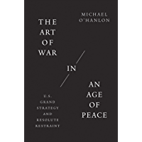 The Art of War in an Age of Peace: U.S. Grand Strategy and Resolute Restraint (English Edition)