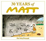 30 Years of Matt: The best of the best - brilliant cartoons from the genius, award-wi...