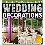 Wedding Decorations : An Illustrated Picture Guide Book: Wedding Decoration Inspirations and Ideas for  Your Most Special Day (wedding decor, wedding decorating, ... by Sam Siv Book 10) (English Edition)