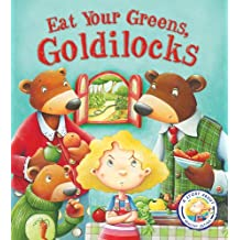 Fairy Tales Gone Wrong: Eat Your Greens, Goldilocks: A Story About Eating Healthily