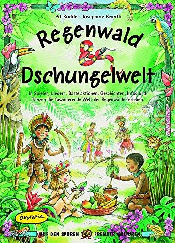 lwelt: In Spielen, Liedern, Bastelaktionen, Geschichten, Infos und Tänzen die faszinierende Welt der Regenwälder erleben (Kakao-spiele)