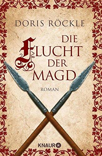 Die Flucht der Magd: Historischer Roman