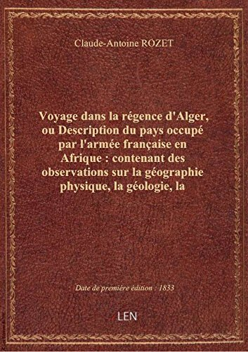 Voyage dans la régence d'Alger, ou Description du pays occupé par l'armée française en Afrique : con