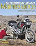 Adventure Motorcycle Maintenance Manual: The Essential Guide to All the Skills Needed to Maintain and Prepare a Modern Adventure Motorcycle