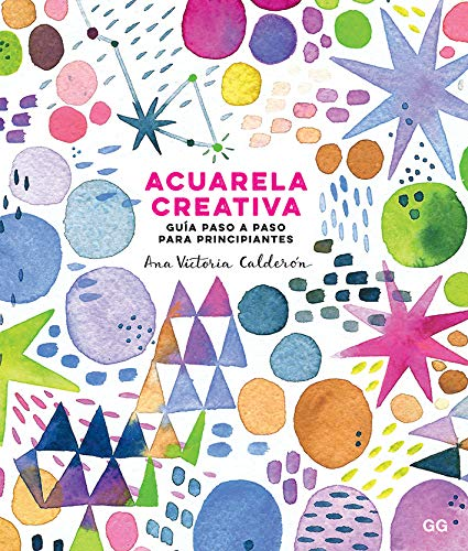 Acuarela creativa. Guía paso a paso para principiantes por Ana Victoria Calderón
