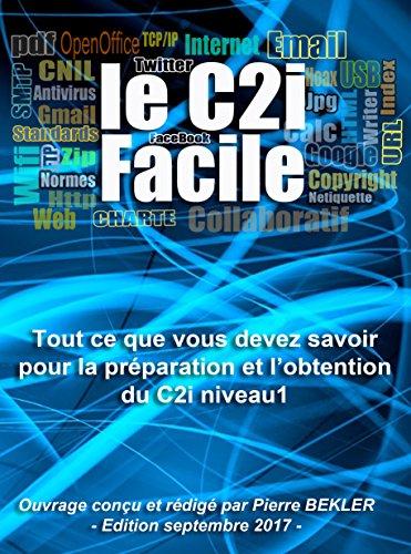 Le C2i facile: Tout ce que vous devez savoir pour la préparation et l'obtention du C2i niveau 1 par Pierre BEKLER