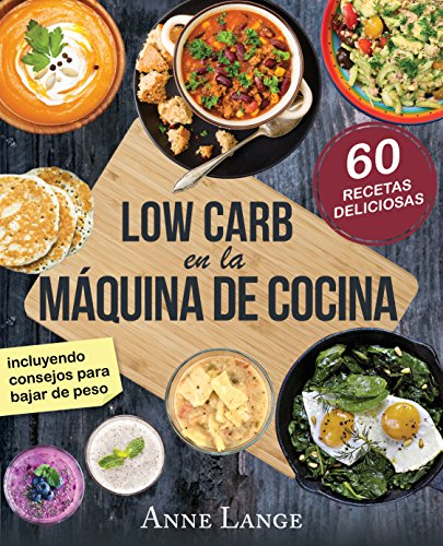 Low Carb en la máquina de cocina: El libro con 60 recetas fáciles y deliciosas por Anne Lange