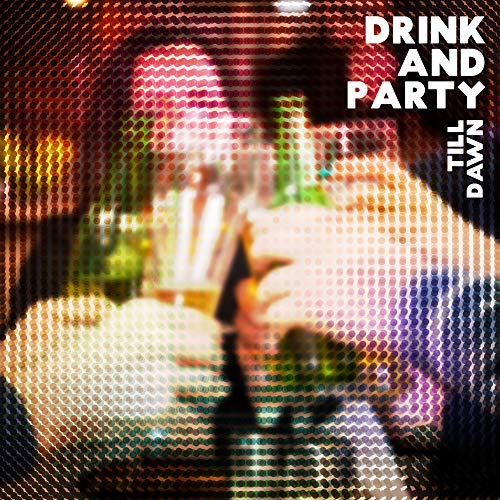 Drink and Party Till Dawn