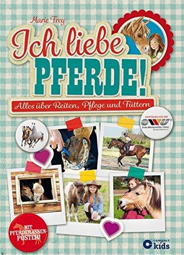 Ich liebe Pferde!: Alles über Reiten, Pflege und Füttern
