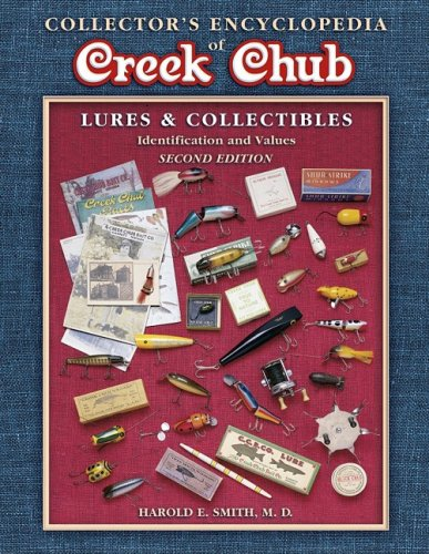 Collector's Encyclopedia of Creek Chub: Lures & Collectibles : Identification and Values (COLLECTORS ENCYCLOPEDIA TO CREEK CHUB LURES AND COLLECTIBLES) (Creek Chub Lures Fishing)
