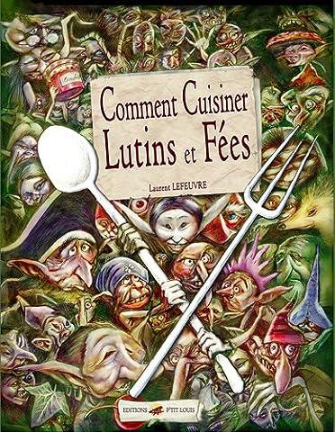 Laurent Lefeuvre - Comment cuisiner lutins et