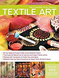 Complete Photo Guide to Textile Art by Susan Stein (2010-06-01)