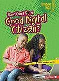 How Can I Be a Good Digital Citizen? (Lightning Bolt Books Our Digital World)