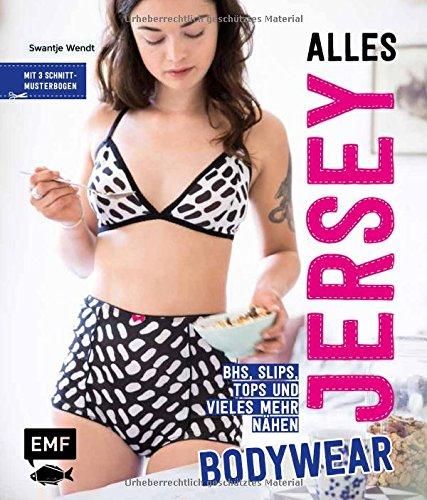 Alles Jersey - Bodywear: BHs, Slips, Tops und vieles mehr nähen - Mit 3 Schnittmusterbogen