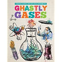 Ghastly Gases (Strange Science and Explosive Experiments)