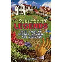 Suburban Legends: True Tales of Murder, Mayhem, and Minivans by Sam Stall (2006-08-01)