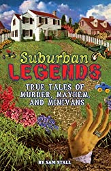 Suburban Legends: True Tales of Murder, Mayhem, and Minivans by Sam Stall (2006-08-01)