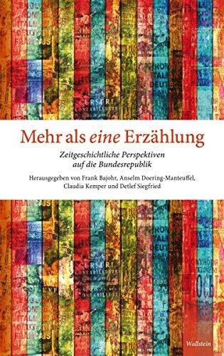 Mehr als eine Erzählung: Zeitgeschichtliche Perspektiven auf die Bundesrepublik