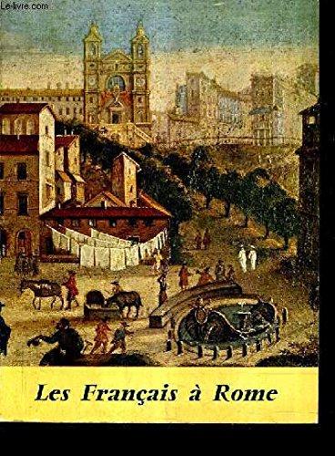 JUMELAGE PARIS ROME - LES FRANCAIS A ROME - RESIDENTS ET VOYAGEURS DANS LA VILLE ETERNELLE DE LA RENAISSANCE AUX DEBUTS DU ROMANTISME - HOTEL DE ROHAN FEVRIER AVRIL 1961.