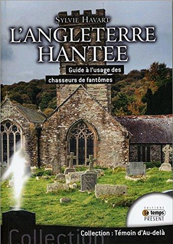 L'Angleterre hantée - Guide à l'usage des chasseurs de fantômes par Sylvie Havart