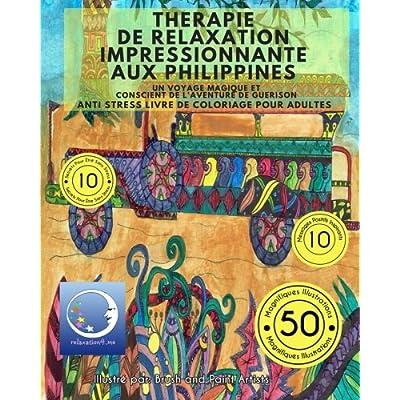 ANTI STRESS Livre De Coloriage Pour Adultes: Therapie De Relaxation Impressionnante Aux Philippines - Un Voyage Magique Et Conscient De L'Aventure De Guerison