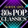 Tainted Love 80s Pop Classics