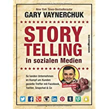 Storytelling in sozialen Medien: So landen Unternehmen im Kampf um Kunden gezielte Treffer mit Facebook, Twitter, Snapchat & Co