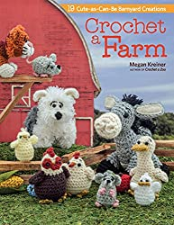 Crochet a Farm: 19 Cute-as-Can-Be Barnyard Creations