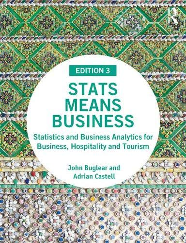 Stats Means Business: Statistics and Business Analytics for Business, Hospitality and Tourism
