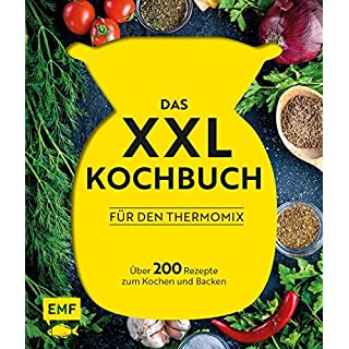 Das XXL-Kochbuch für den Thermomix: Über 200 Rezepte zum Kochen und Backen