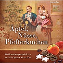 Äpfel, Nüsse, Pfefferkuchen: Weihnachtsgeschichten aus der guten alten Zeit