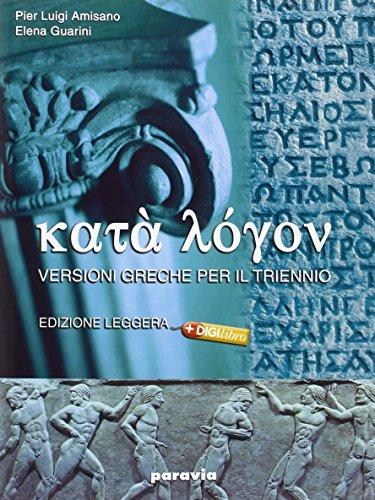 Kata logon. Versioni greche per il triennio. Ediz. leggera. Per il Liceo classico. Con espansione online