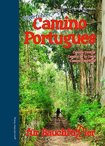 Camino Portugues für Bauchfüßler: Camino Central, Camino de la Costa, Camino Espiritual (Bauchfüßler Pilgerführer)