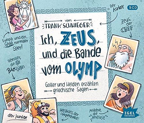 Ich, Zeus, und die Bande vom Olymp: Götter und Helden erzählen griechische Sagen