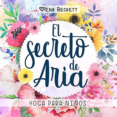 El Secreto de Aria: Yoga para niños por Olena Beckett
