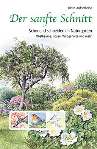 der-sanfte-schnitt-schonend-schneiden-im-naturgarten-obstbaume-rosen-wildgeholze-und-mehr