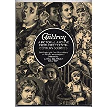 Children: A Pictorial Archive from Nineteenth-Century Sources : 240 Copyright-Free Illustrations for Artists and Designers (Dover Pictorial Archive) by Carol Belanger Grafton (1979-05-23)