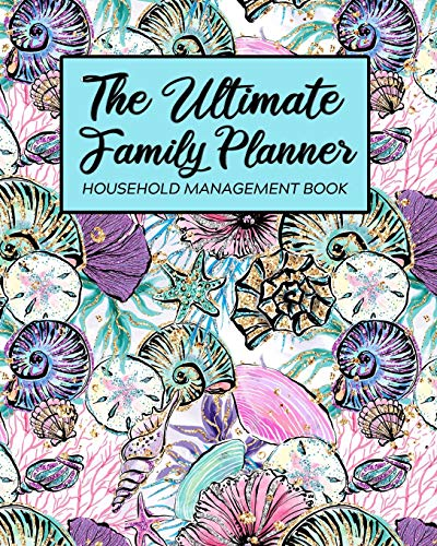 The Ultimate Family Planner Household Management Book: Aqua Seashells Sea Shells Ocean Beach Mom Tracker |  Calendar Contacts Password | School ... Budget Expenses  |  Mothers Day Gift (Amy Planner Knapp Family)
