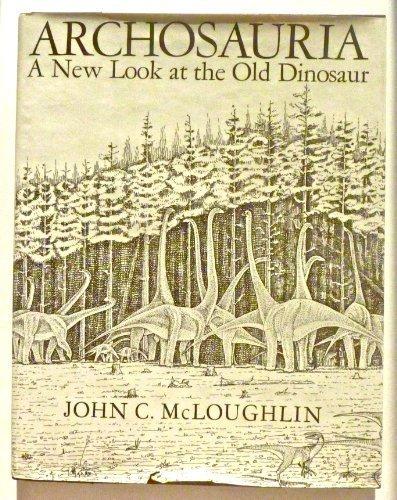 Archosauria: A New Look at the Old Dinosaur by John C. McLoughlin (1979) Gebundene Ausgabe