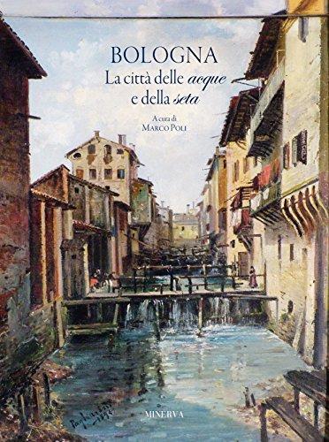 Bologna. La città delle acque e della seta