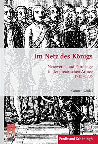Im Netz des Königs. Netzwerke und Patronage in der preußischen Armee 1713-1786 (Krieg in der Geschichte)