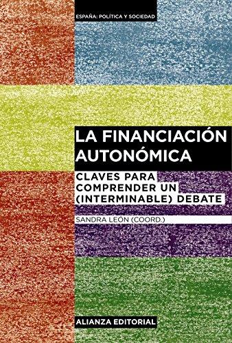 La financiación autonómica: Claves para comprender un (interminable) debate (Alianza Ensayo)